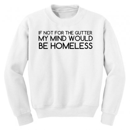 Not For Gutter Mind Be Homeless Youth Sweatshirt Designed By Perfect Designers