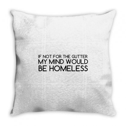 Not For Gutter Mind Be Homeless Throw Pillow Designed By Perfect Designers