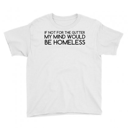 Not For Gutter Mind Be Homeless Youth Tee Designed By Perfect Designers