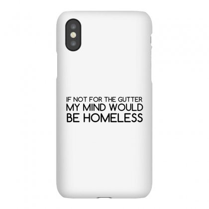 Not For Gutter Mind Be Homeless Iphonex Case Designed By Perfect Designers