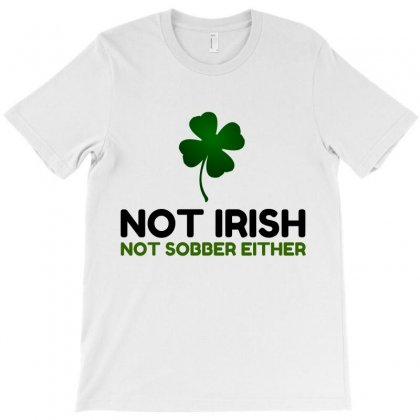 Not Irish Not Sober T-shirt Designed By Perfect Designers