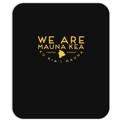 We Are Mauna Kea T Shirt Mousepad Designed By Cuser1744