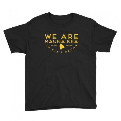 We Are Mauna Kea T Shirt Youth Tee Designed By Cuser1744