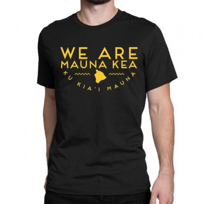 We Are Mauna Kea T Shirt Classic T-shirt Designed By Cuser1744