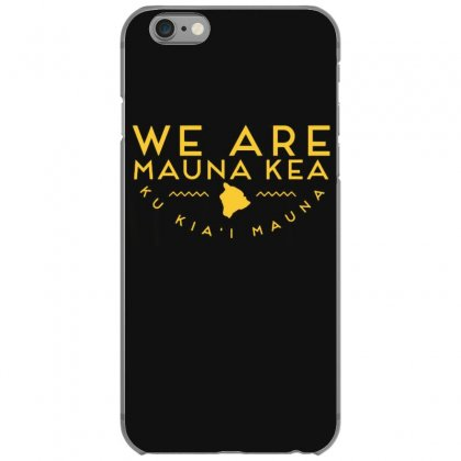We Are Mauna Kea T Shirt Iphone 6/6s Case Designed By Cuser1744