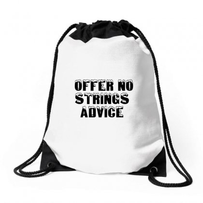 Offer No Strings Advice Drawstring Bags Designed By Perfect Designers