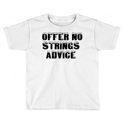 Offer No Strings Advice Toddler T-shirt Designed By Perfect Designers