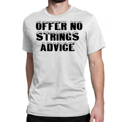 Offer No Strings Advice Classic T-shirt Designed By Perfect Designers