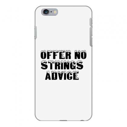 Offer No Strings Advice Iphone 6 Plus/6s Plus Case Designed By Perfect Designers