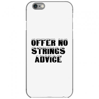 Offer No Strings Advice Iphone 6/6s Case Designed By Perfect Designers