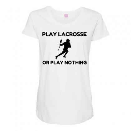 Play Lacrosse Or Nothing Maternity Scoop Neck T-shirt Designed By Perfect Designers