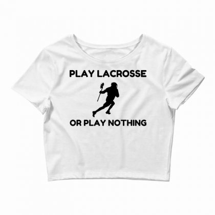 Play Lacrosse Or Nothing Crop Top Designed By Perfect Designers