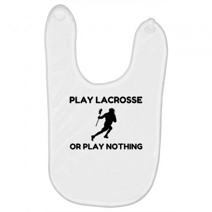 Play Lacrosse Or Nothing Baby Bibs Designed By Perfect Designers