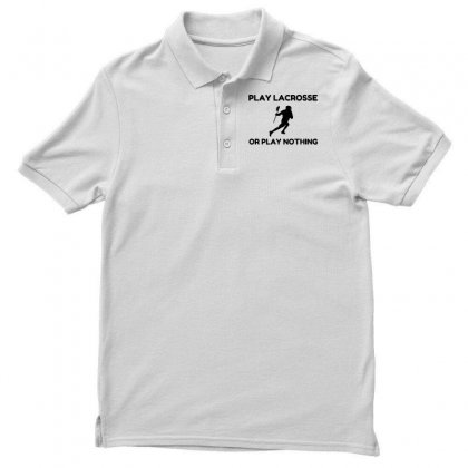 Play Lacrosse Or Nothing Polo Shirt Designed By Perfect Designers