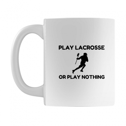 Play Lacrosse Or Nothing Mug Designed By Perfect Designers