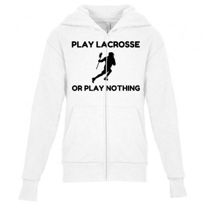 Play Lacrosse Or Nothing Youth Zipper Hoodie Designed By Perfect Designers