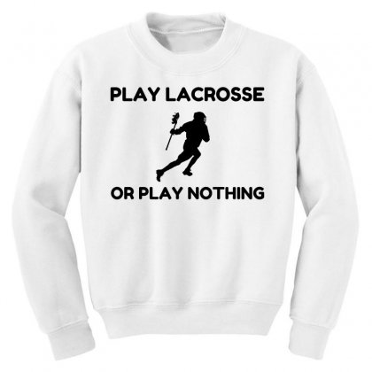 Play Lacrosse Or Nothing Youth Sweatshirt Designed By Perfect Designers