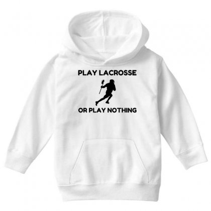 Play Lacrosse Or Nothing Youth Hoodie Designed By Perfect Designers