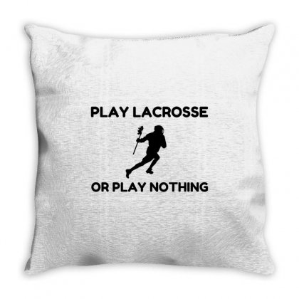 Play Lacrosse Or Nothing Throw Pillow Designed By Perfect Designers