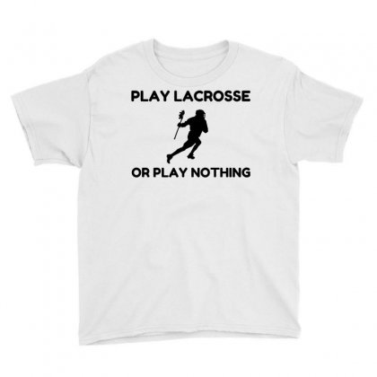 Play Lacrosse Or Nothing Youth Tee Designed By Perfect Designers