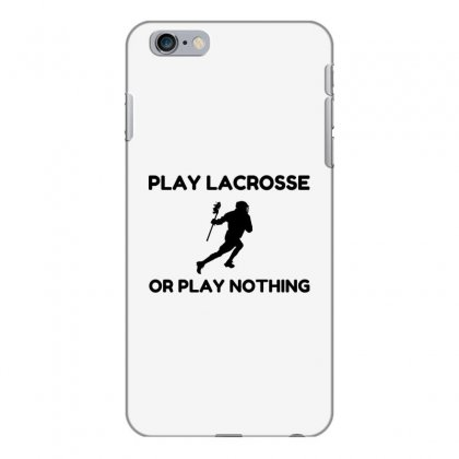 Play Lacrosse Or Nothing Iphone 6 Plus/6s Plus Case Designed By Perfect Designers