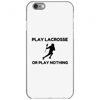 Play Lacrosse Or Nothing Iphone 6/6s Case Designed By Perfect Designers