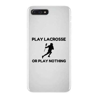 Play Lacrosse Or Nothing Iphone 7 Plus Case Designed By Perfect Designers