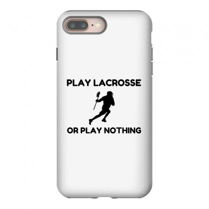 Play Lacrosse Or Nothing Iphone 8 Plus Case Designed By Perfect Designers