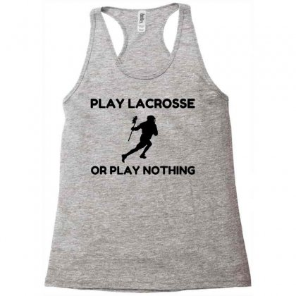 Play Lacrosse Or Nothing Racerback Tank Designed By Perfect Designers