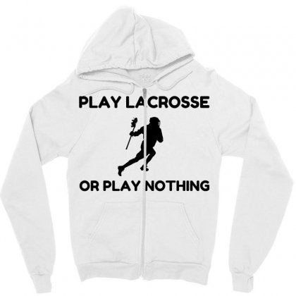 Play Lacrosse Or Nothing Zipper Hoodie Designed By Perfect Designers