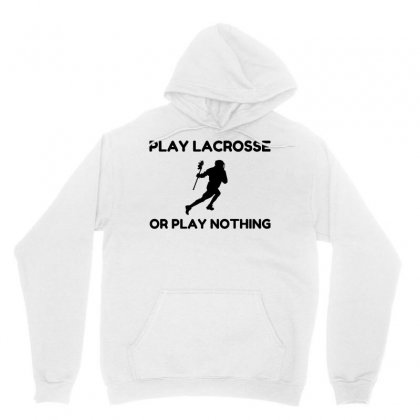 Play Lacrosse Or Nothing Unisex Hoodie Designed By Perfect Designers