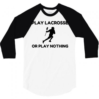 Play Lacrosse Or Nothing 3/4 Sleeve Shirt Designed By Perfect Designers