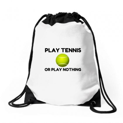Play Tennis Or Nothing Drawstring Bags Designed By Perfect Designers