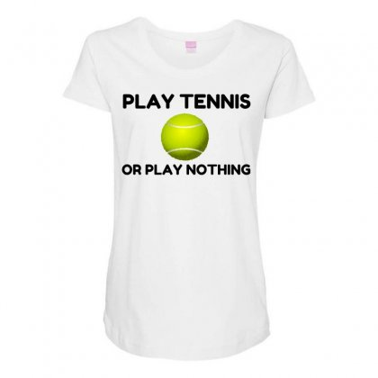Play Tennis Or Nothing Maternity Scoop Neck T-shirt Designed By Perfect Designers