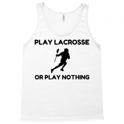Play Lacrosse Or Nothing Tank Top Designed By Perfect Designers