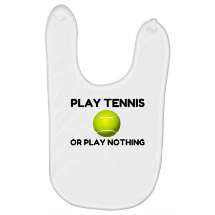 Play Tennis Or Nothing Baby Bibs Designed By Perfect Designers