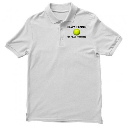 Play Tennis Or Nothing Polo Shirt Designed By Perfect Designers