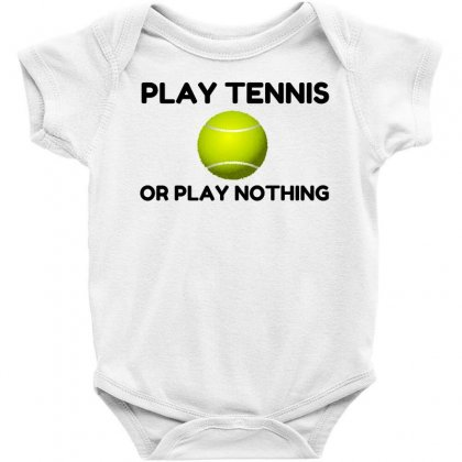 Play Tennis Or Nothing Baby Bodysuit Designed By Perfect Designers