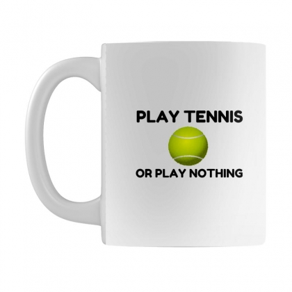 Play Tennis Or Nothing Mug Designed By Perfect Designers