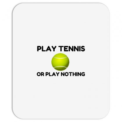 Play Tennis Or Nothing Mousepad Designed By Perfect Designers