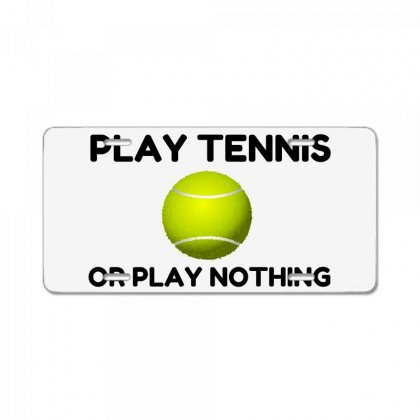 Play Tennis Or Nothing License Plate Designed By Perfect Designers
