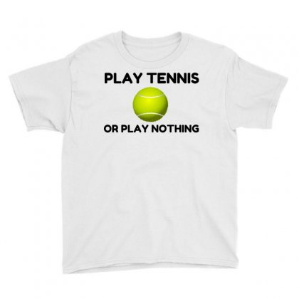 Play Tennis Or Nothing Youth Tee Designed By Perfect Designers