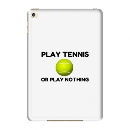 Play Tennis Or Nothing Ipad Mini 4 Case Designed By Perfect Designers
