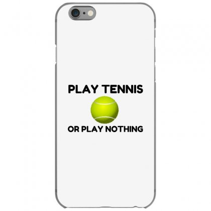 Play Tennis Or Nothing Iphone 6/6s Case Designed By Perfect Designers