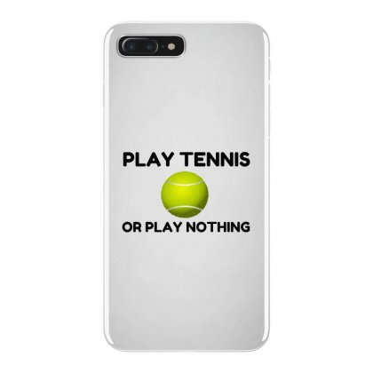 Play Tennis Or Nothing Iphone 7 Plus Case Designed By Perfect Designers
