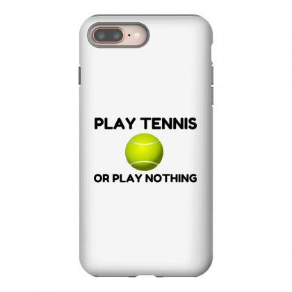 Play Tennis Or Nothing Iphone 8 Plus Case Designed By Perfect Designers