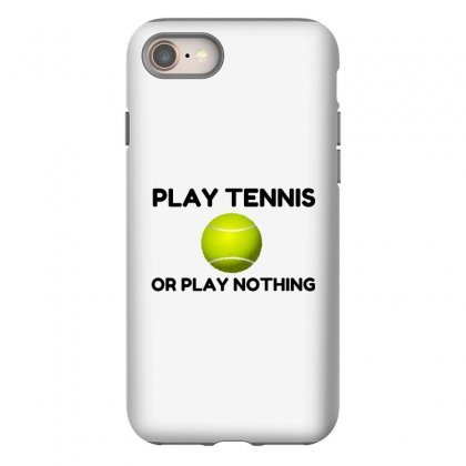 Play Tennis Or Nothing Iphone 8 Case Designed By Perfect Designers
