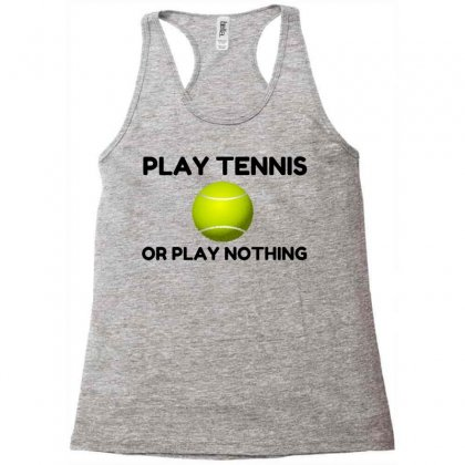 Play Tennis Or Nothing Racerback Tank Designed By Perfect Designers