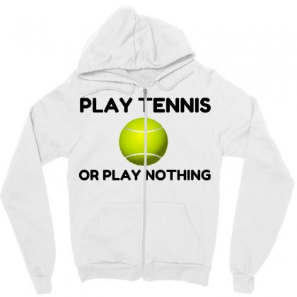 Play Tennis Or Nothing Zipper Hoodie Designed By Perfect Designers