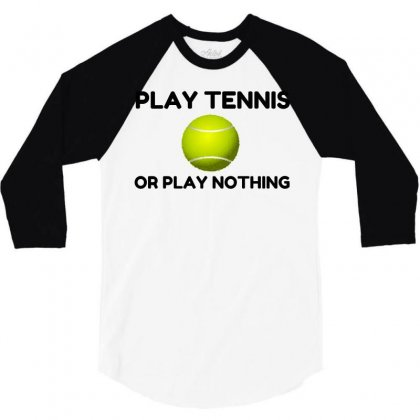 Play Tennis Or Nothing 3/4 Sleeve Shirt Designed By Perfect Designers